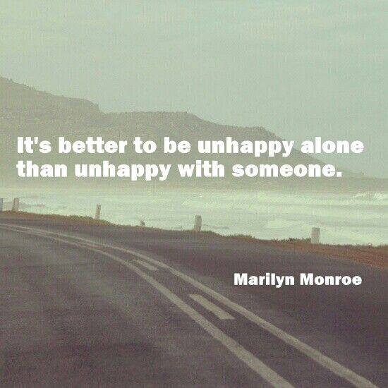 Schön Itu0027s Better To Be Unhappy Alone Than Unhappy With Someone.