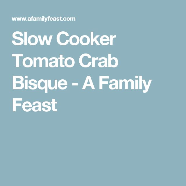 Slow Cooker Tomato Crab Bisque - A Family Feast