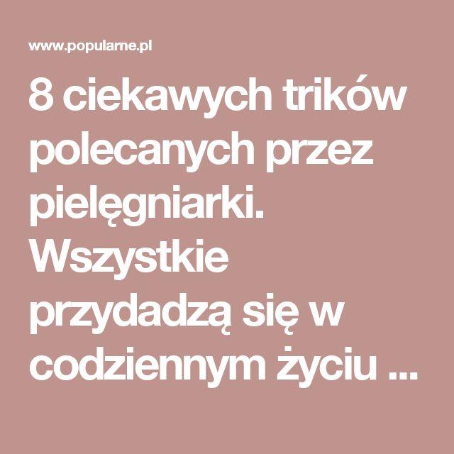 8 ciekawych trików polecanych przez pielęgniarki. Wszystkie przydadzą się w codziennym życiu | Popularne.pl