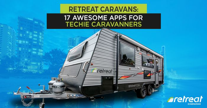 Mobile apps rank among your best options for a safe and fun-filled caravan adventure. Here are 17 of them for your enjoyment.