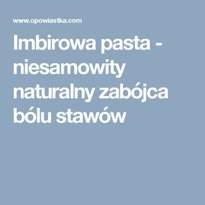 Imbirowa pasta - niesamowity naturalny zabójca bólu stawów