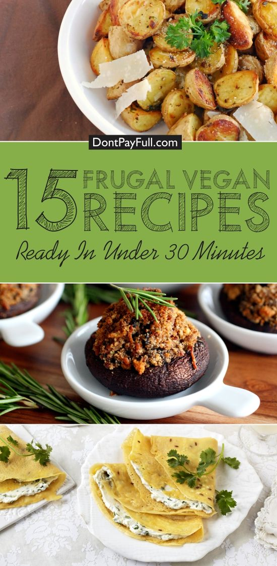 15 Frugal Vegan Recipes Ready In Under 30 Minutes - http://www.dontpayfull.com/blog/15-frugal-vegan-recipes-ready-in-under-30-minutes
