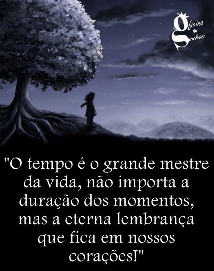 """Oficina de Sonhos: """"O tempo é o grande mestre da Vida, não importa a duração dos momentos, mas a eterna lembrança que fica em nossos corações!"""""""
