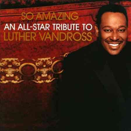 Luther Vandross - So Amazing: An All Star Tribute to Luther Vandross