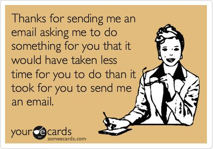 Or the email telling me what you're working on and could have had done instead of writing the email!