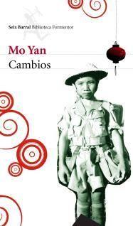 """Cambios, Mo Yan. """"Cambios es la narración de los últimos cuarenta años de la historia de China a través de los ojos de un chico que se hace mayor en un mundo demasiado estrecho. Ésta novela es en definitiva la vida de Mo Yan, estudiante, obrero, militar y escritor, y la de la gente corriente que lo ha acompañado desde la infancia; como He Zhiwu, héroe que no reconoce principio de autoridad alguno, o Li Wenli, una chica testaruda, acostumbrada a tomar siempre la decisión correcta que la…"""