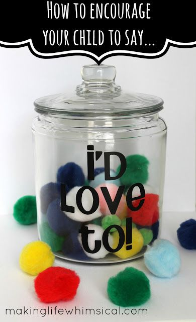 "Whenever we ask a child to do something and he or she responds with ""I'd love to!"" then a pom pom goes in the jar.  When it's full, we go out for frozen yogurt."