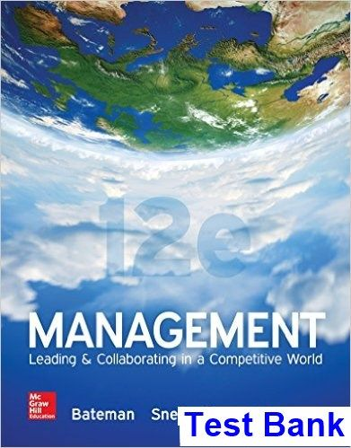 Management Leading and Collaborating in a Competitive World 12th Edition Bateman Test Bank - Test bank, Solutions manual, exam bank, quiz bank, answer key for textbook download instantly!