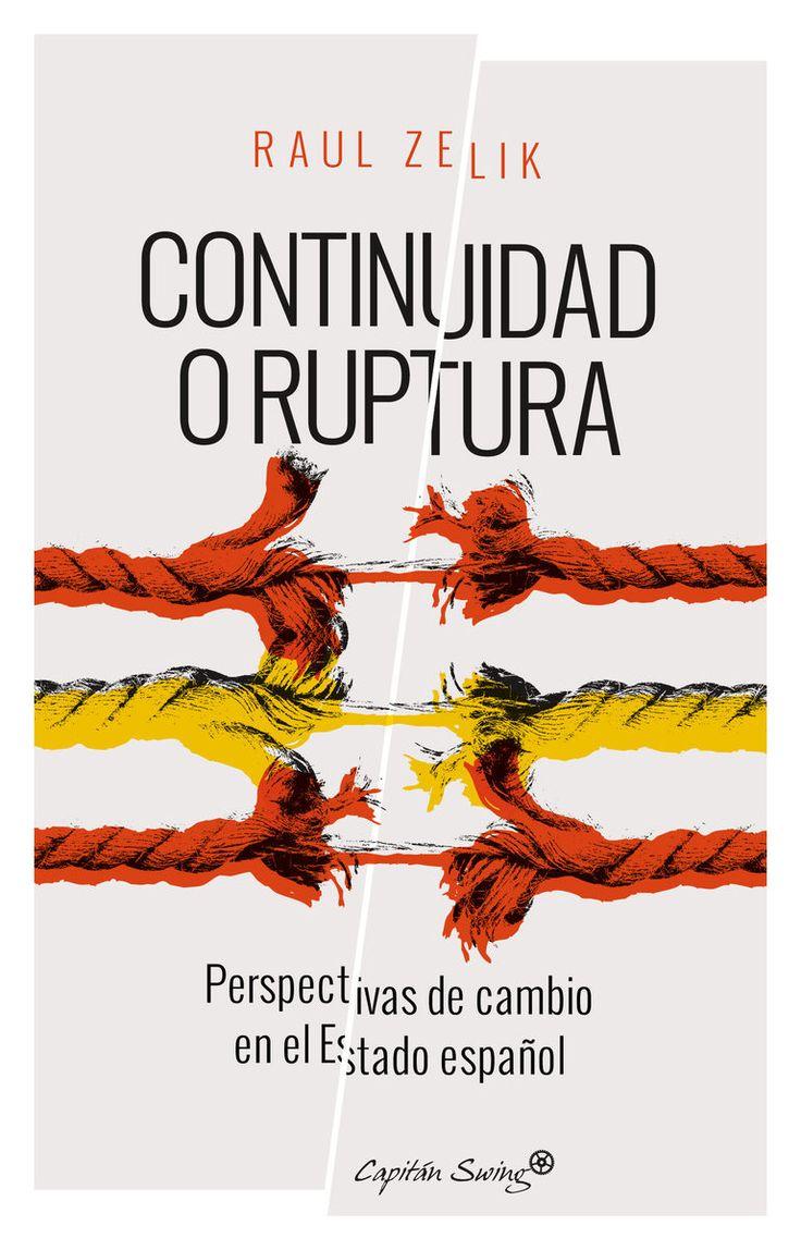 Continuidad o ruptura : perspectivas de cambio en el Estado español / Raul Zelik ; traducción de Mª Dolores Ábalos. Capitán Swing, 2016
