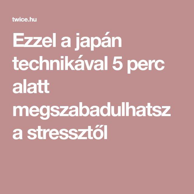Ezzel a japán technikával 5 perc alatt megszabadulhatsz a stressztől