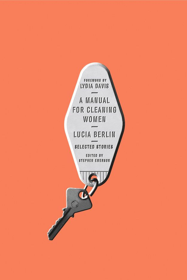 A Manual for Cleaning Women by Lucia Berlin | 34 Of The Most Beautiful Book…        #book #covers #jackets #portadas #libros