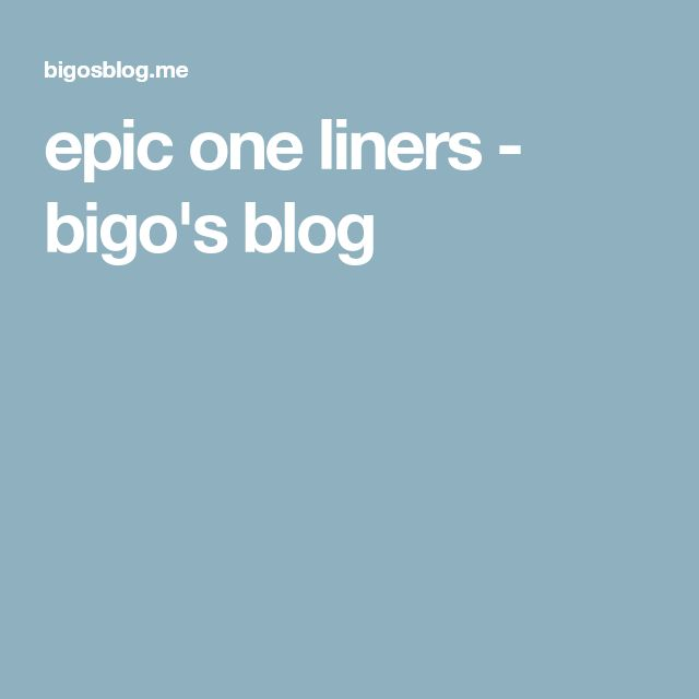 epic one liners - bigo's blog