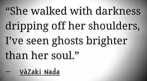 I've seen ghosts brighter than her soul.