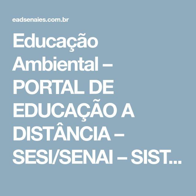 Educação Ambiental – PORTAL DE EDUCAÇÃO A DISTÂNCIA – SESI/SENAI – SISTEMA FINDES