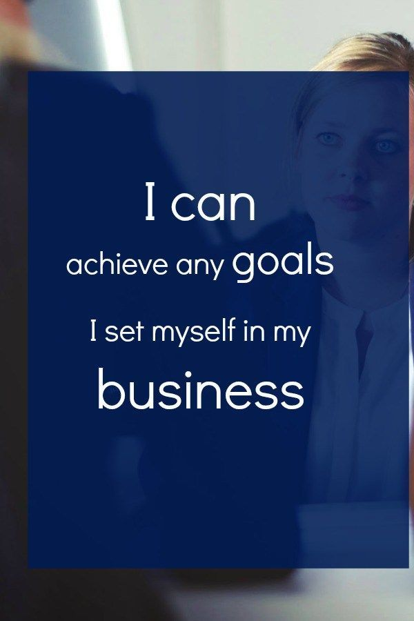 I can achieve any goal I set myself in my business.  Affirmations for business.