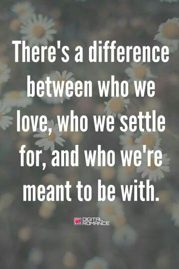 .There's a difference between who we love, who we settle ...