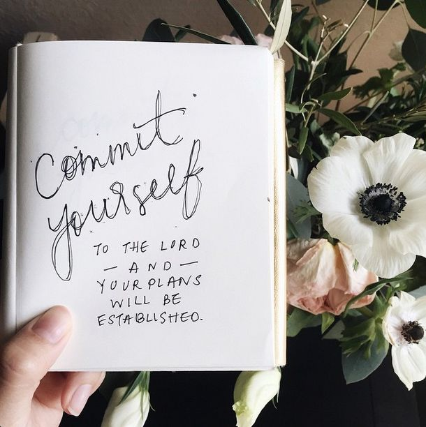 Commit yourself to the Lord and your plans will be established.