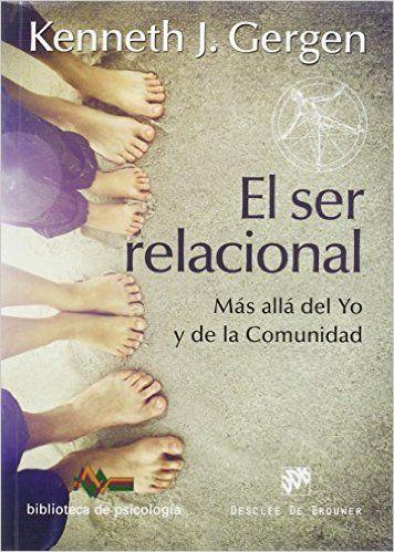 El ser relacional : más allá del yo y de la comunidad / Kenneth J. Gergen