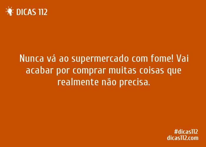 Dica sobre Nunca vá ao supermercado com fome! via Dicas112.