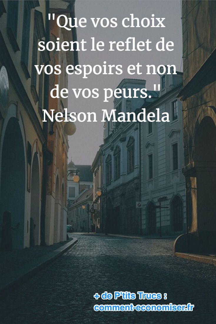 """""""Que vos choix soient le reflet de vos espoirs et non de vos peurs."""" Nelson Mandela"""