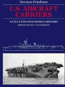 U. S. Aircraft Carriers : An Illustrated Design History by Norman Friedman (H...