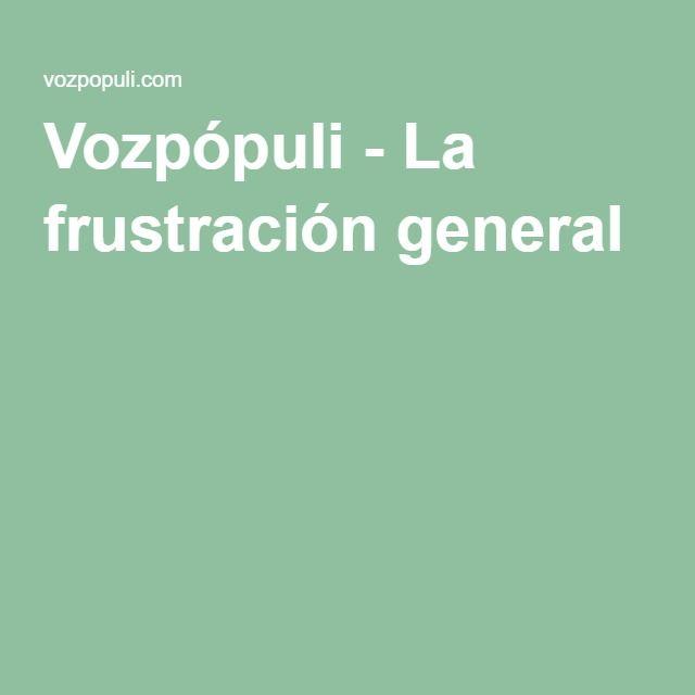 Vozpópuli - La frustración general