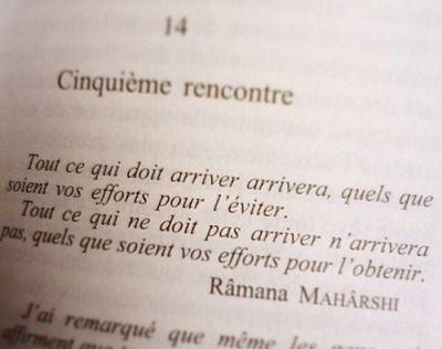 """""""Tout ce qui doit arriver arrivera..."""" Râmana MAHÂRSHI"""