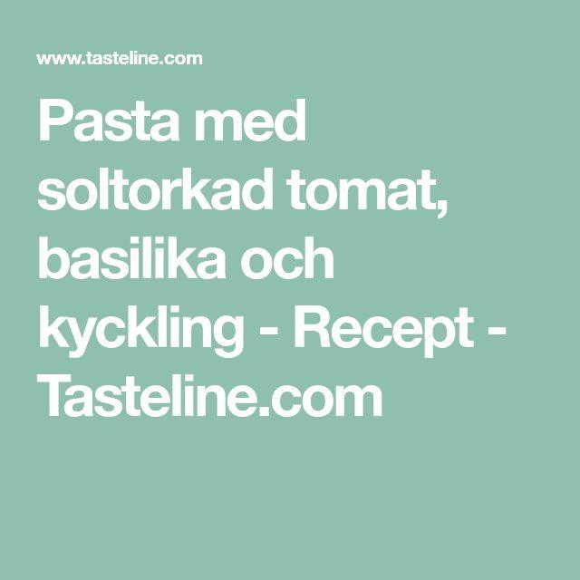 Pasta med soltorkad tomat, basilika och kyckling - Recept - Tasteline.com