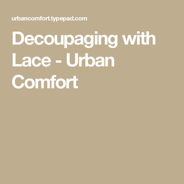 Decoupaging with Lace - Urban Comfort