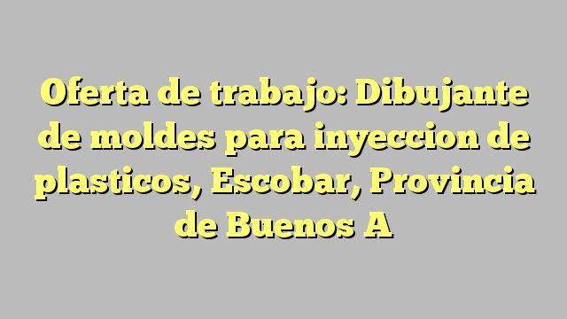 Oferta de trabajo: Dibujante de moldes para inyeccion de plasticos, Escobar, Provincia de Buenos A
