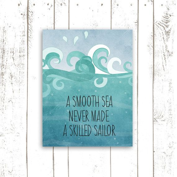 A Smooth Sea Never Made a Skilled Sailor  by MooseberryPrintables, $5.00