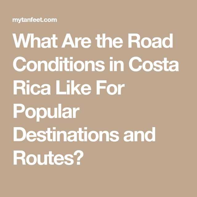 What Are the Road Conditions in Costa Rica Like For Popular Destinations and Routes?