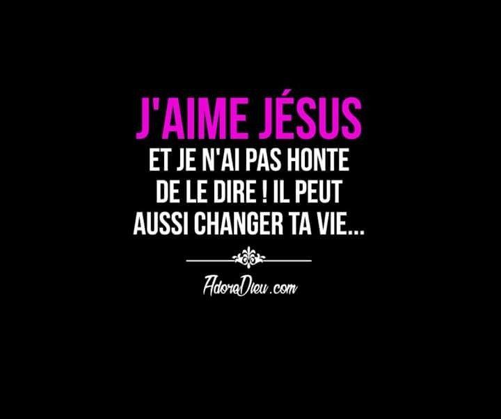 J Aime Jesus Et Je N Ai Pas Honte De Le Dire Il Peut Aussi Changer Ta Vie Quotes About God Christian Verses Words