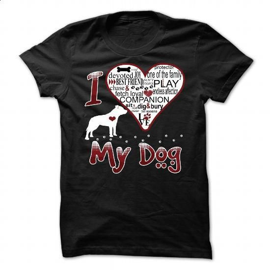 I Love My Dog - STAFFORD SHIRE BULL TERRIER - #t shirts design #t shirt ideas. ORDER HERE => https://www.sunfrog.com/Pets/I-Love-My-Dog--STAFFORD-SHIRE-BULL-TERRIER.html?60505