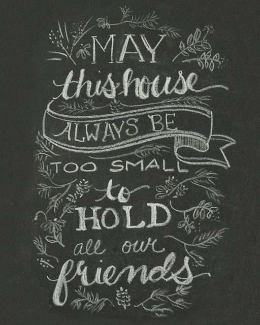 Free chalkboard printable by Less-Than-Perfect Life of Bliss: May This House Always Be Too Small To Hold All Our Friends