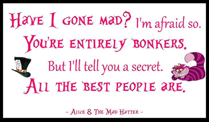 ~ Alice In Wonderland ~ Quotes ~ Mad Hatter ~ Alice ~ Madness ~