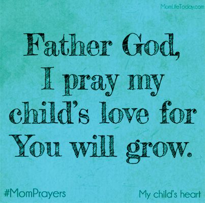 Father God, I pray my child's love for You will grow. #MomPrayers