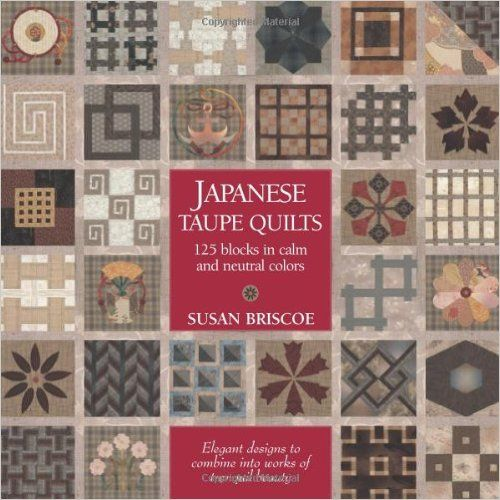 Japanese Taupe Quilts: 125 Blocks in Calm and Neutral Colors: Susan Briscoe: 9781568363783: Amazon.com: Books