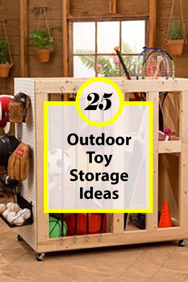15 Organization Tricks And Tools Outdoor Toy Storage Outdoor Toy Storage Diy Outdoor Organization