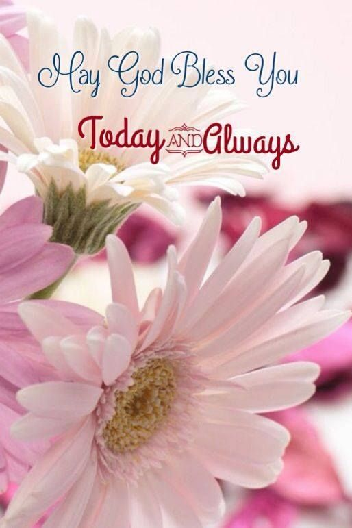 May God Bless You. Today And Always.
