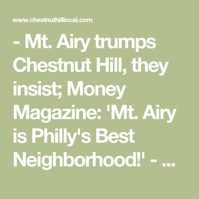 - Mt. Airy trumps Chestnut Hill, they insist; Money Magazine: 'Mt. Airy is Philly's Best Neighborhood!' - Chestnut Hill Local Philadelphia PA -