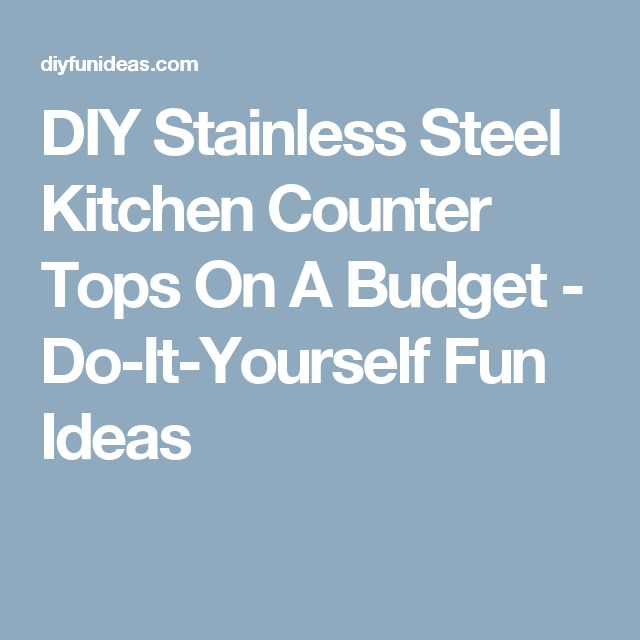 DIY Stainless Steel Kitchen Counter Tops On A Budget - Do-It-Yourself Fun Ideas