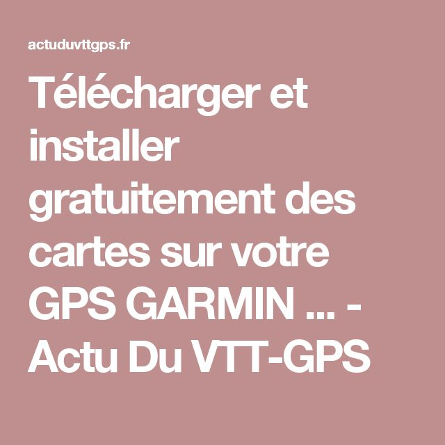 Télécharger et installer gratuitement des cartes sur votre GPS GARMIN ... - Actu Du VTT-GPS