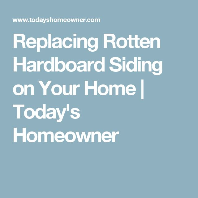 Replacing Rotten Hardboard Siding on Your Home | Today's Homeowner