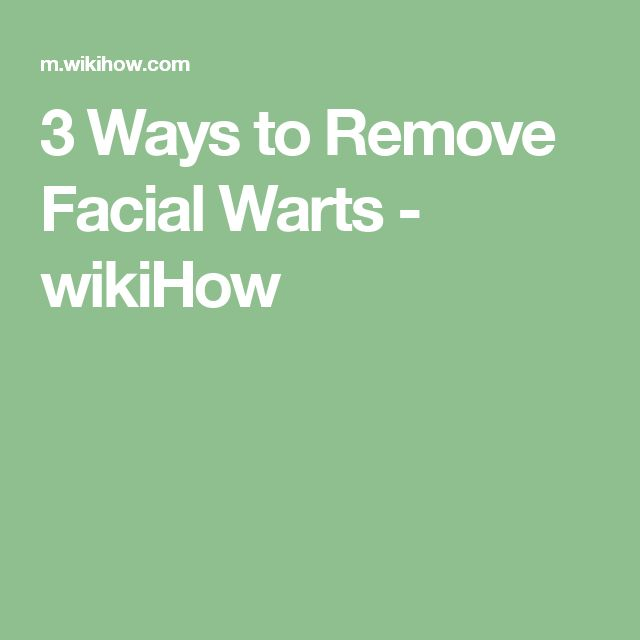 3 Ways to Remove Facial Warts - wikiHow