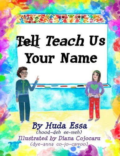 Teach Us Your Name: Huda Essa: 9780692695326: Amazon.com: Books  A book empowering children to teach others how to properly pronounce their beautiful and unique names.