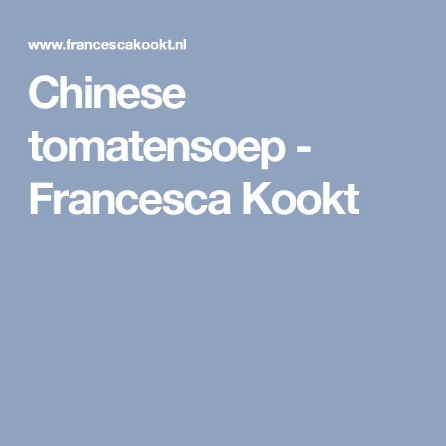 Chinese tomatensoep - Francesca Kookt