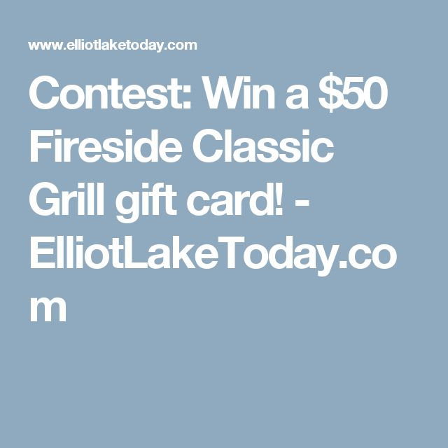 Contest: Win a $50 Fireside Classic Grill gift card! - ElliotLakeToday.com