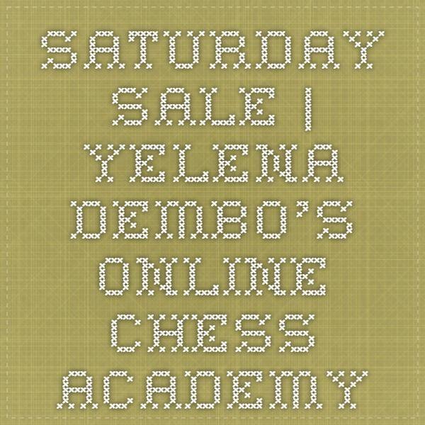 Saturday Sale | Yelena Dembo's Online Chess Academy
