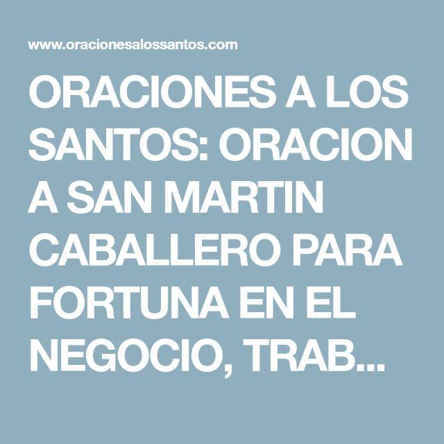ORACIONES A LOS SANTOS: ORACION A SAN MARTIN CABALLERO PARA FORTUNA EN EL NEGOCIO, TRABAJO, INVERSIONES
